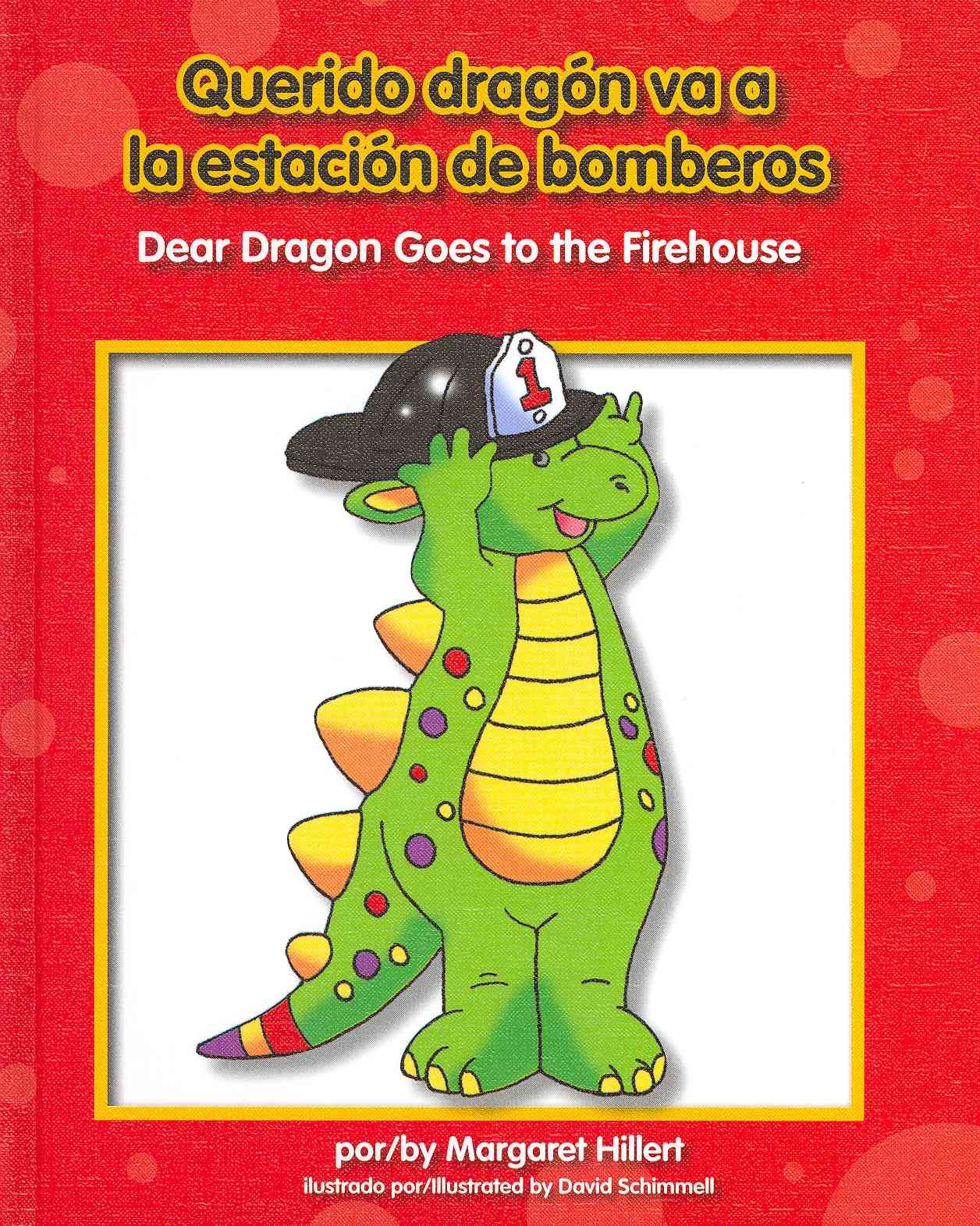 Querido dragon va al cuartel de bomberos/ Dear Dragon Goes to the Firehouse By Hillert, Margaret/ Schimmell, David (ILT)/ Del Risco, Eida (TRN)